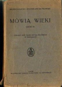 Juljusz Balicki i Stanisław Maykowski MÓWIĄ WIEKI. CZĘŚĆ IV. CZWARTY ROK NAUKI JĘZYKA POLSKIEGO W GIMNAZJACH [antykwariat] - 2834462751