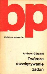 Andrzej Góralski TWÓRCZE ROZWIĄZYWANIE ZADAŃ [antykwariat] - 2834462752