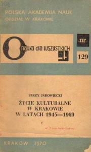 Jerzy Jarowiecki ŻYCIE KULTURALNE W KRAKOWIE W LATACH 1945-1969 [antykwariat] - 2834462755