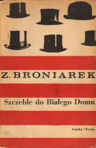 Zygmunt Broniarek SZCZEBLE DO BIAŁEGO DOMU [antykwariat] - 2834462792