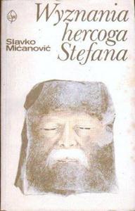 Slavko Mićanowić WYZNANIA HERCOGA STEFANA [antykwariat] - 2834462799