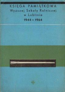 KSIĘGA PAMIĄTKOWA WYŻSZEJ SZKOŁY ROLNICZEJ W LUBLINIE 1944-1964 [antykwariat] - 2834462806