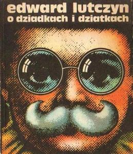 Edward Lutczyn O DZIATKACH I DZIADKACH [antykwariat] - 2834462812