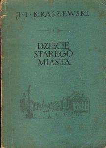 Józef Ignacy Kraszewski DZIECIĘ STAREGO MIASTA [antykwariat] - 2834462823