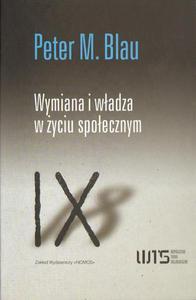 Peter M. Blau WYMIANA I WŁADZA W ŻYCIU SPOŁECZNYM - 2834459013
