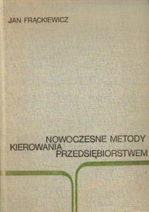 Jan Frąckiewicz NOWOCZESNE METODY KIEROWANIA PRZEDSIĘBIORSTWEM [antykwariat] - 2834462922