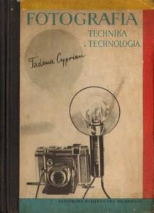 Tadeusz Cyprian FOTOGRAFIA. TECHNIKA I TECHNOLOGIA [antykwariat] - 2834462923