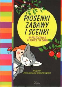Krystyna Grochowalska-Wojciechowska PIOSENKI, ZABAWY I SCENKI. W PRZEDSZKOLU, W SZKOLE, W DOMU - 2834462486