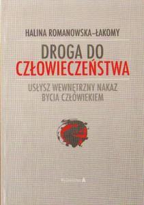 Halina Romanowska-Łakomy DROGA DO CZŁOWIECZEŃSTWA. USŁYSZ WEWNĘTRZNY NAKAZ BYCIA CZŁOWIEKIEM - 2834462847