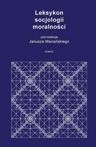 Janusz Mariański (red.) LEKSYKON SOCJOLOGII MORALNOŚCI - 2834462974