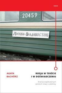 Agata Bachórz ROSJA W TEKŚCIE I W DOŚWIADCZENIU. ANALIZA WSPÓŁCZESNYCH POLSKICH RELACJI Z PODRÓŻY - 2834462985