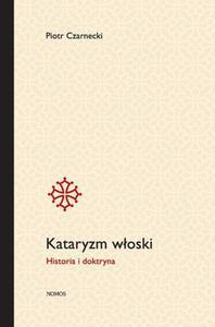 Piotr Czarnecki KATARYZM WŁOSKI. HISTORIA I DOKTRYNA - 2835659662