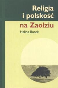 Halina Rusek RELIGIA I POLSKOŚĆ NA ZAOLZIU - 2834463043