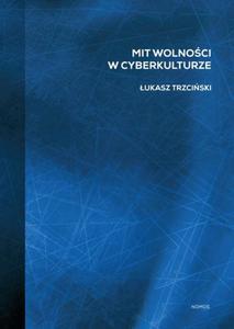 Łukasz Trzciński MIT WOLNOŚCI W CYBERKULTURZE - 2834463048