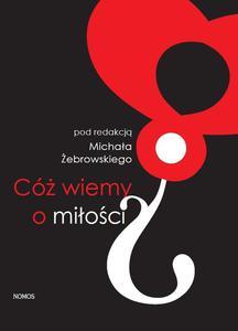 Michał Żebrowski (red.) CÓŻ WIEMY O MIŁOŚCI? - 2835659672