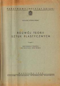 Juliusz Starzyński ROZWÓJ TEORII SZTUK PLASTYCZNYCH. CZEŚĆ I. OD STAROŻYTNOŚCI DO SCHYŁKU XVIII WIEKU [antykwariat] - 2838791486