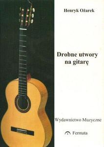 Henryk Ożarek DROBNE UTWORY NA GITARĘ - 2838482601
