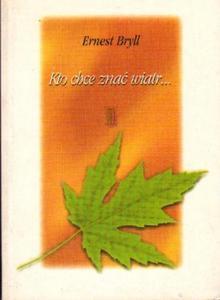 Ernest Bryll KTO CHCE ZNAĆ WIATR... [antykwariat] - 2843284733