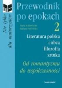 Przewodnik po epokach 2. Literatura polska i obca, filozofia, sztuka. Od romantyzmu do...