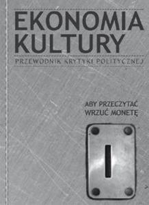 Ekonomia Kultury Przewodnik Krytyki Politycznej - 2825707568
