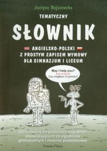 Tematyczny słownik angielsko polski z prostym zapisem wymowy dla gimnazjum i liceum - 2825708783