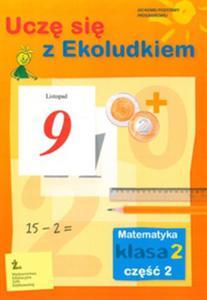 Uczę się z Ekoludkiem. Klasa 2, szkoła podstawowa, część 2. Matematyka. Karty Pracy