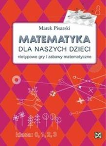 Matematyka dla naszych dzieci. Nietypowe gry i zabawy matematyczne - 2825710392