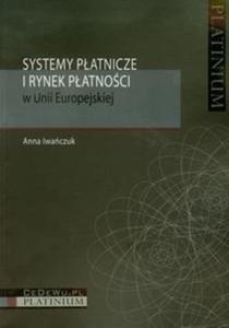 Systemy płatnicze i rynek płatności w Unii Europejskiej - 2825713363