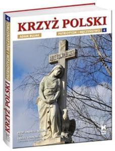 Krzyż Polski Patriotyzm i męczeństwo tom 4
