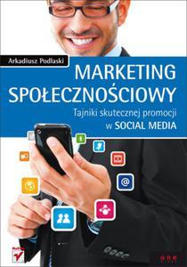 Marketing społecznościowy. Tajniki skutecznej promocji w social media