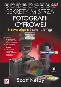 Sekrety mistrza fotografii cyfrowej. Nowe ujęcia Scotta Kelby'ego