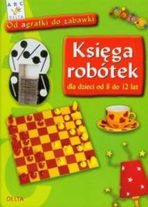 Księga robótek dla dzieci od 8 do 12 lat - 2825715718