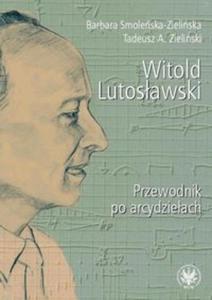 Witold Lutosławski Przewodnik po arcydziełach - 2825716201