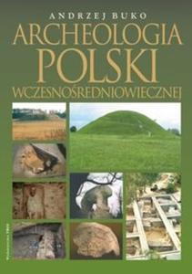Archeologia Polski wczesnośredniowiecznej. - 2825717282