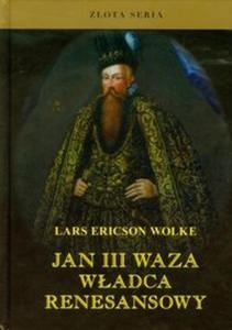 Jan III Waza władca renesansowy - 2825718544