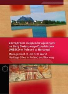 Zarządzanie miejscami wpisanymi na Listę Światowego Dziedzictwa UNESCO w Polsce i w Norwegii - 2825719140
