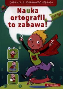 Nauka ortografii to zabawa! Zadania z poprawnego pisania (6-7 lat) - 2825720507