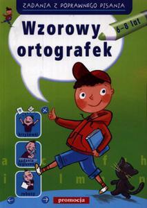 Wzorowy ortografek. Zadania z poprawnego pisania (6-8 lat) - 2825720508