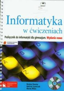 Informatyka w ćwiczeniach. Klasa 1-3, gimnazjum. Podręcznik z ćwiczeniami (+CD) - 2825726088