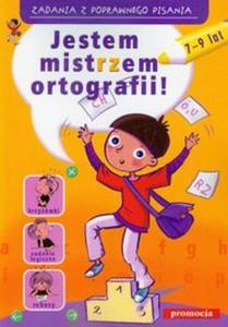 Jestem mistrzem ortografii 7-9 lat. Zadania z poprawnego pisania - 2856765049