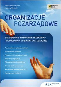 Organizacje pozarządowe. Zarządzanie, kreowanie wizerunku i współpraca z mediami w III sektorze - 2825730204