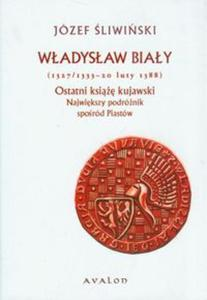 Władysław Biały 1327/1333-20 luty 1388 Ostatni książę kujawski - 2853433528