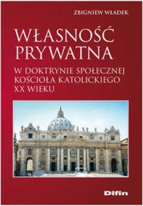 Własność prywatna w doktrynie społecznej Kościoła katolickiego XX wieku - 2853435339
