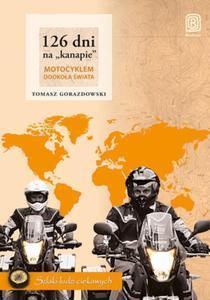 "126 dni na ""kanapie"". Motocyklem dookoła świata + Szkatułka pełna Sahelu gratis!"