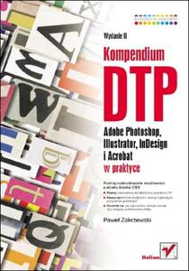 Kompendium DTP. Adobe Photoshop, Illustrator, InDesign i Acrobat w praktyce - 2853437441