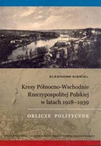 Kresy Północno-Wschodnie Rzeczypospolitej Polskiej w latach 1918-1939 - 2825737807