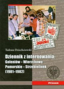 Tadeusz Dziechciowski Dziennik z internowania: Goleniów-Wierzchowo Pomorskie-Strzebielinek 1981-1982 - 2825738222
