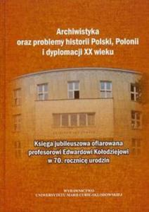 Archiwistyka oraz problemy historii Polski, Polonii i dyplomacji XX wieku - 2825738386