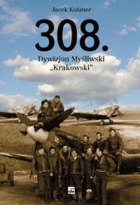 """308. Dywizjon Myśliwski """"Krakowski"""". Zarys działań wojennych - 2853440250"""