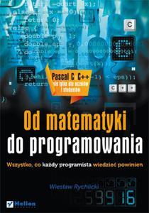 Od matematyki do programowania. Wszystko, co każdy programista wiedzieć powinien - 2857605427